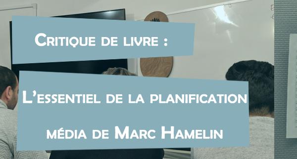 """L'article est une critique d'un livre """"L'essentiel de la planification média"""" de Marc Hamelin"""